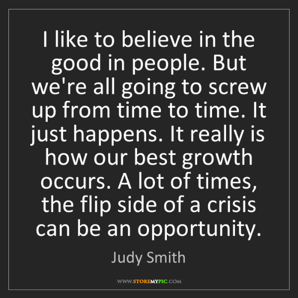 Judy Smith: I like to believe in the good in people. But we're all...