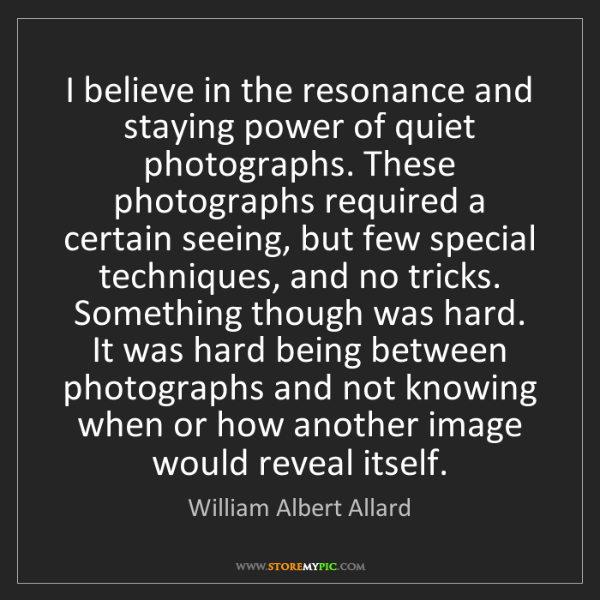 William Albert Allard: I believe in the resonance and staying power of quiet...