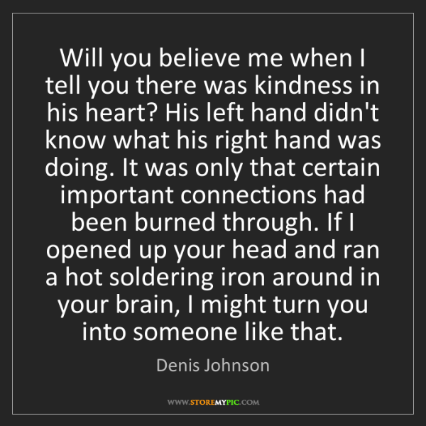 Denis Johnson: Will you believe me when I tell you there was kindness...