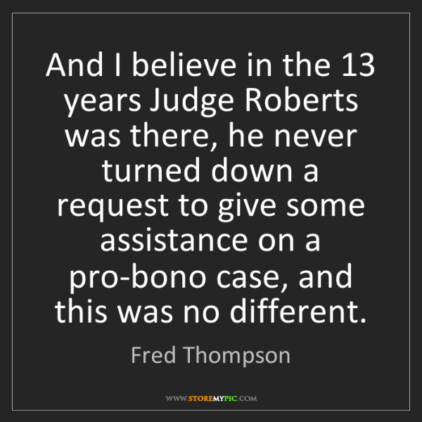 Fred Thompson: And I believe in the 13 years Judge Roberts was there,...