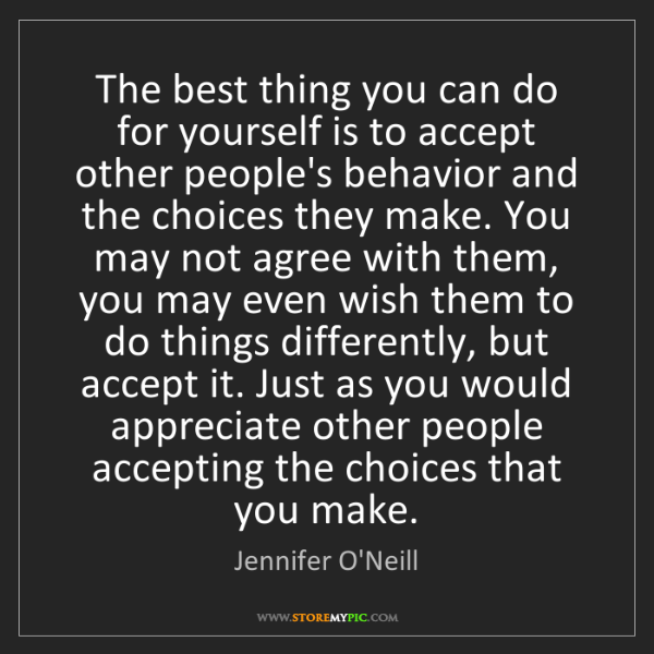 Jennifer O'Neill: The best thing you can do for yourself is to accept other...