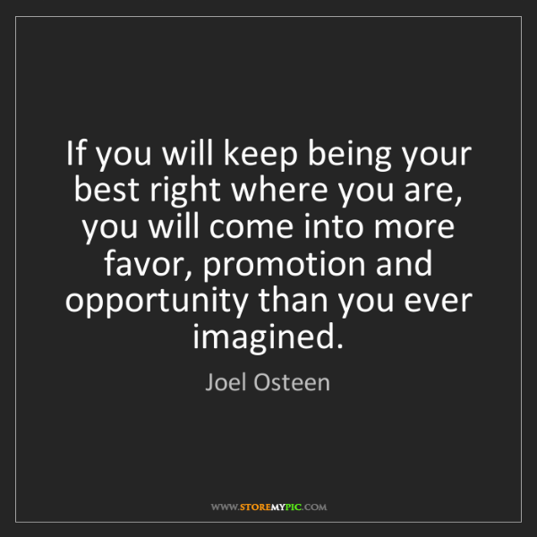 Joel Osteen: If you will keep being your best right where you are,...