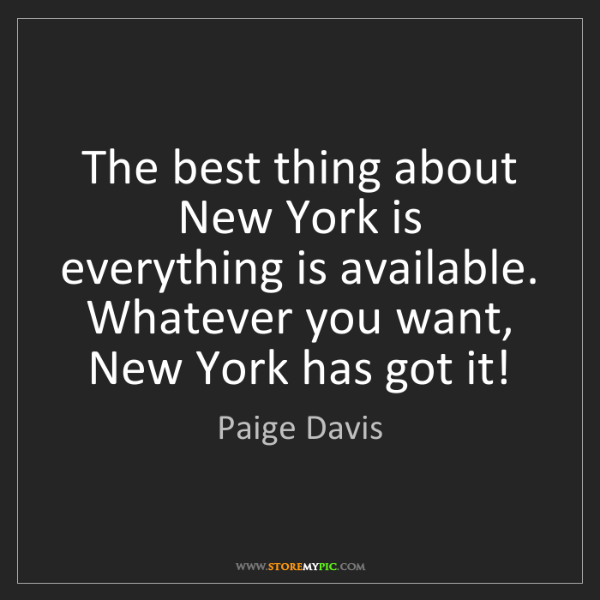 Paige Davis: The best thing about New York is everything is available....
