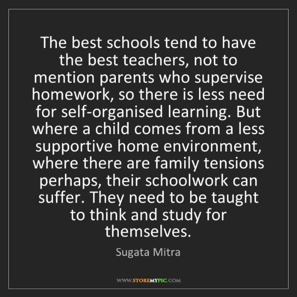 Sugata Mitra: The best schools tend to have the best teachers, not...
