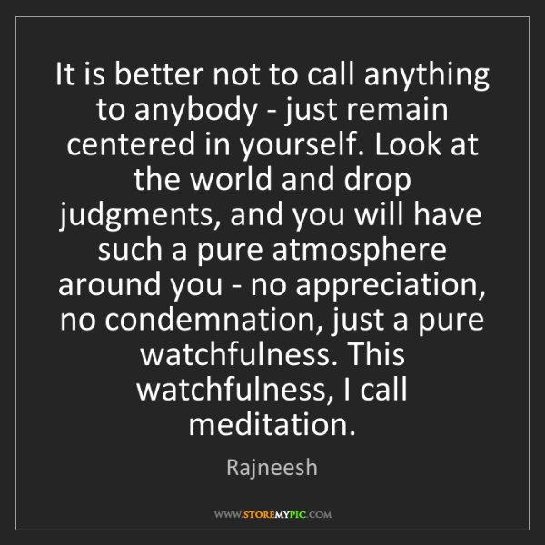 Rajneesh: It is better not to call anything to anybody - just remain...