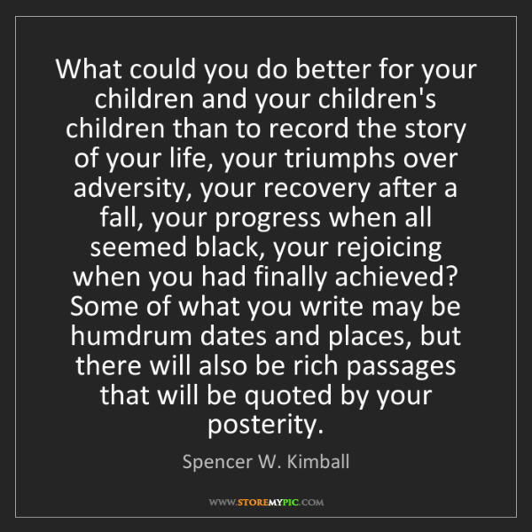 Spencer W. Kimball: What could you do better for your children and your children's...