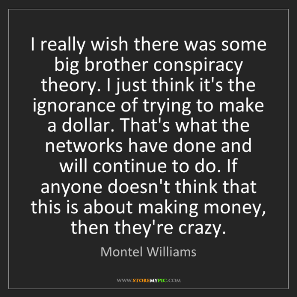 Montel Williams: I really wish there was some big brother conspiracy theory....