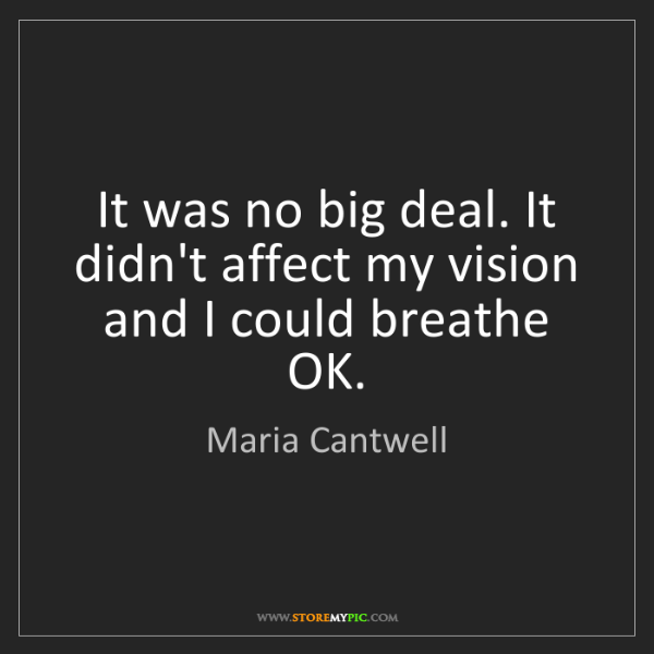 Maria Cantwell: It was no big deal. It didn't affect my vision and I...