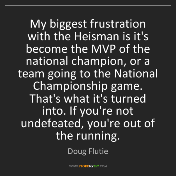 Doug Flutie: My biggest frustration with the Heisman is it's become...