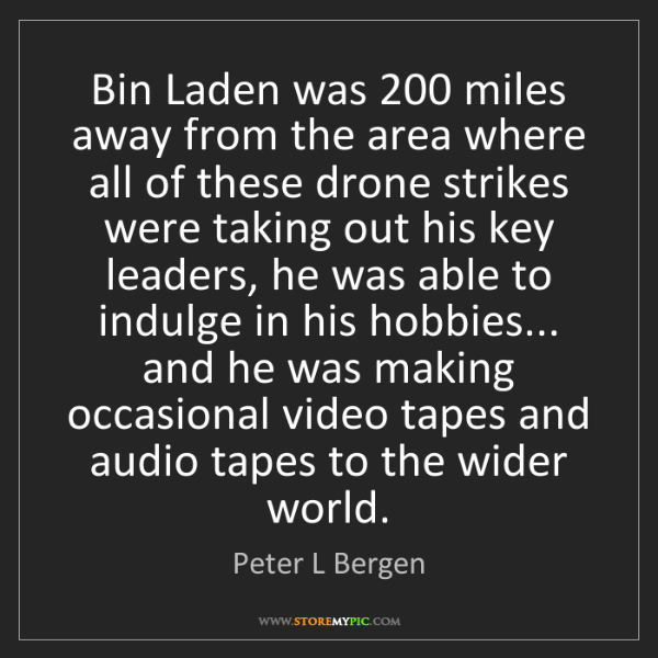 Peter L Bergen: Bin Laden was 200 miles away from the area where all...