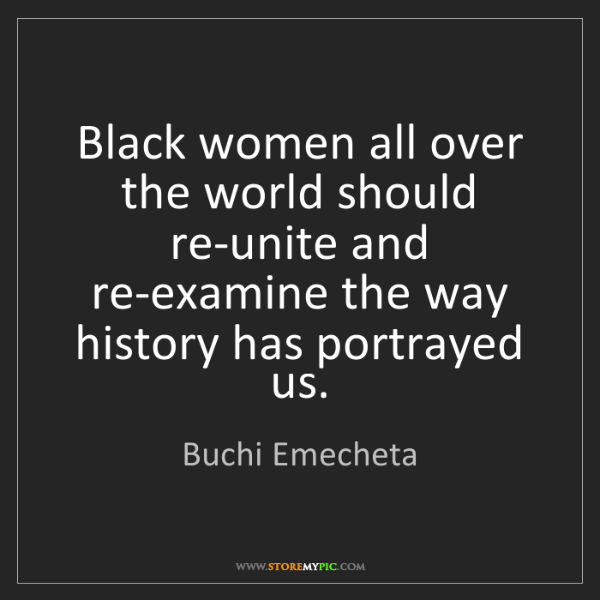 Buchi Emecheta: Black women all over the world should re-unite and re-examine...