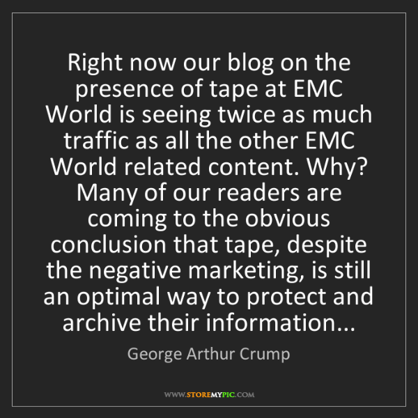 George Arthur Crump: Right now our blog on the presence of tape at EMC World...