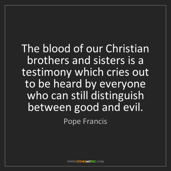 Pope Francis: The blood of our Christian brothers and sisters is a...