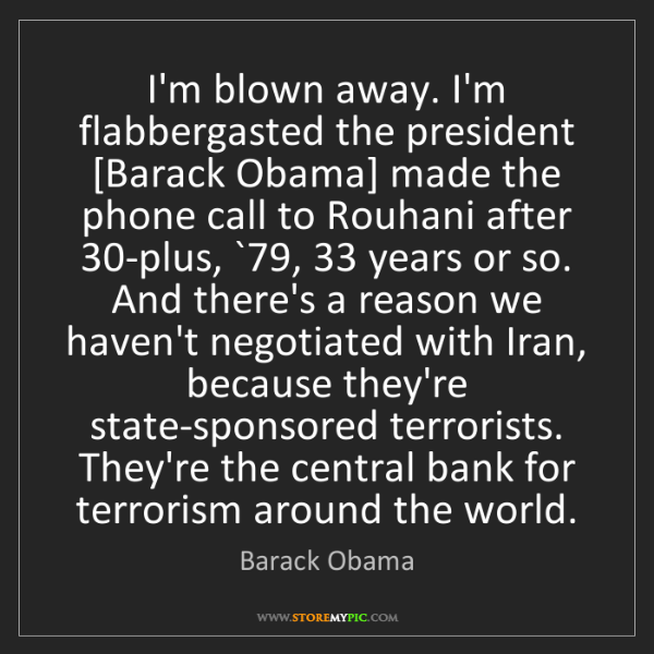 Barack Obama: I'm blown away. I'm flabbergasted the president [Barack...