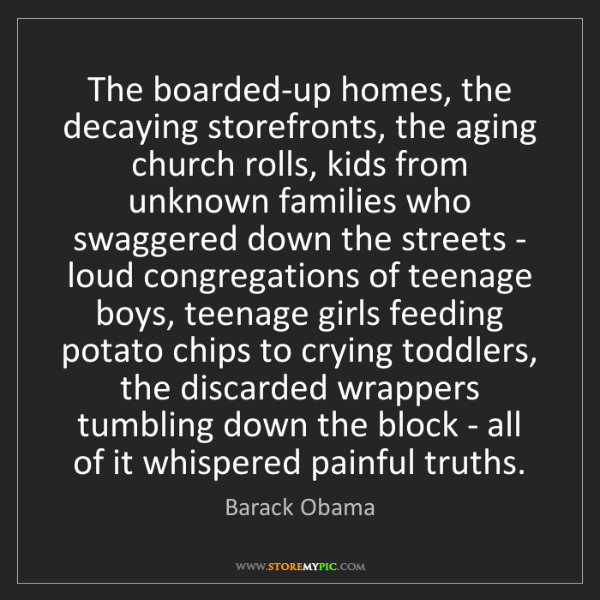Barack Obama: The boarded-up homes, the decaying storefronts, the aging...