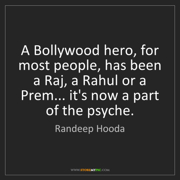 Randeep Hooda: A Bollywood hero, for most people, has been a Raj, a...