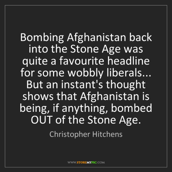 Christopher Hitchens: Bombing Afghanistan back into the Stone Age was quite...
