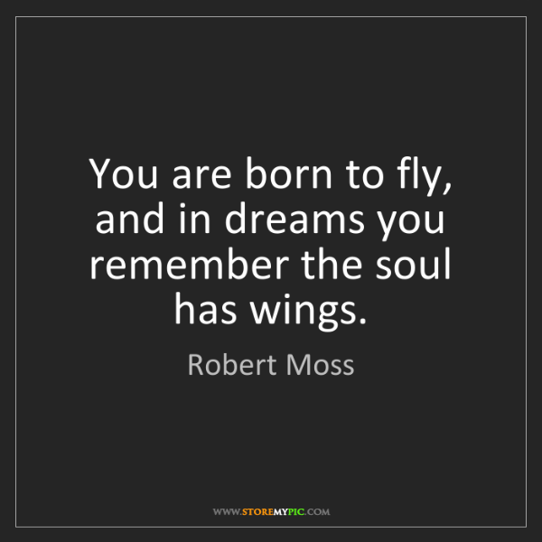 Robert Moss: You are born to fly, and in dreams you remember the soul...