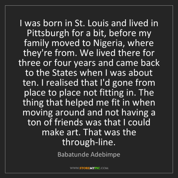 Babatunde Adebimpe: I was born in St. Louis and lived in Pittsburgh for a...