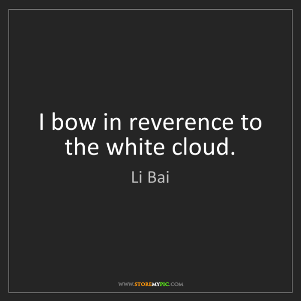Li Bai: I bow in reverence to the white cloud.
