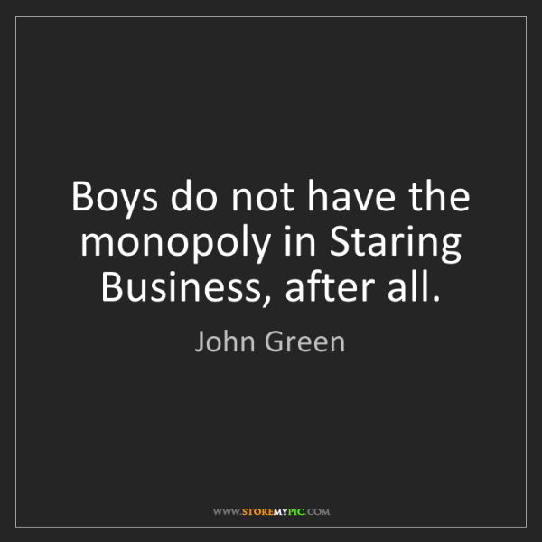 John Green: Boys do not have the monopoly in Staring Business, after...