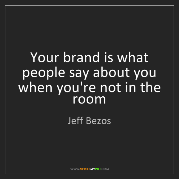 Jeff Bezos: Your brand is what people say about you when you're not...