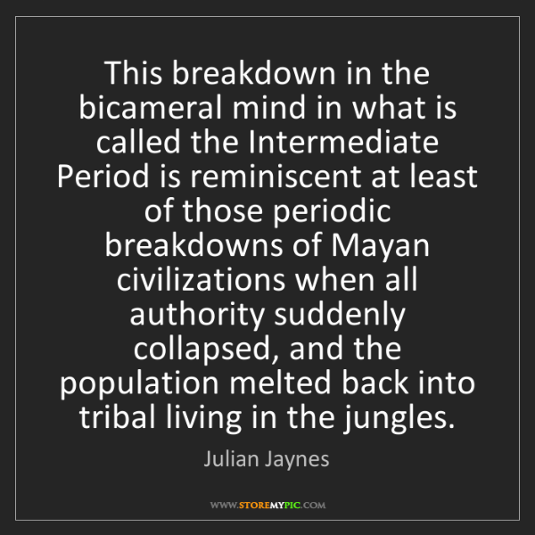 Julian Jaynes: This breakdown in the bicameral mind in what is called...