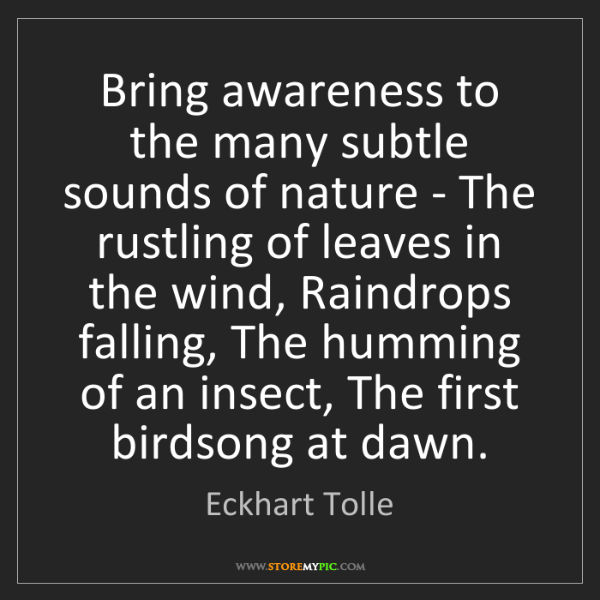 Eckhart Tolle: Bring awareness to the many subtle sounds of nature -...
