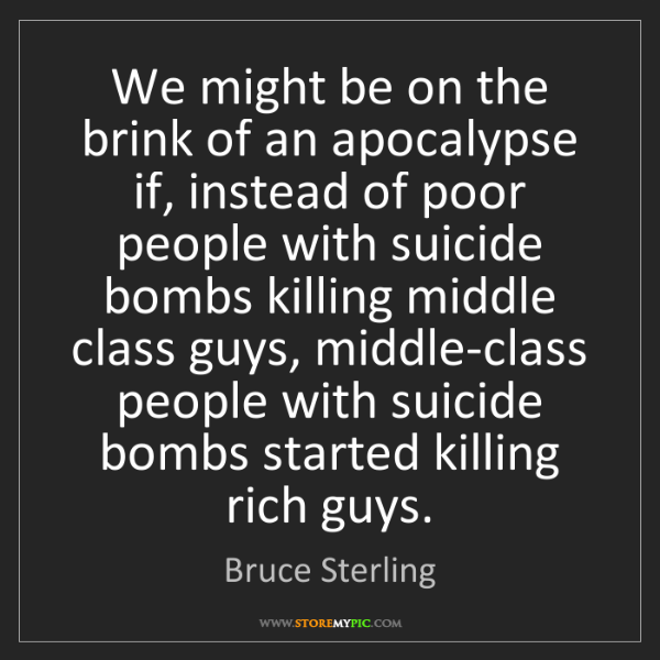 Bruce Sterling: We might be on the brink of an apocalypse if, instead...