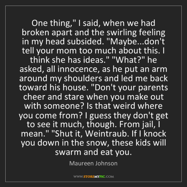 """Maureen Johnson: One thing,"""" I said, when we had broken apart and the..."""