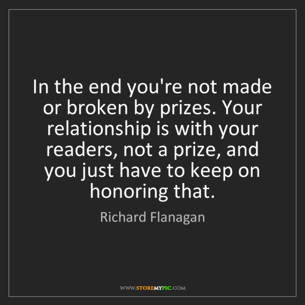 Richard Flanagan: In the end you're not made or broken by prizes. Your...