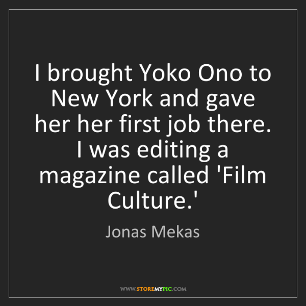 Jonas Mekas: I brought Yoko Ono to New York and gave her her first...