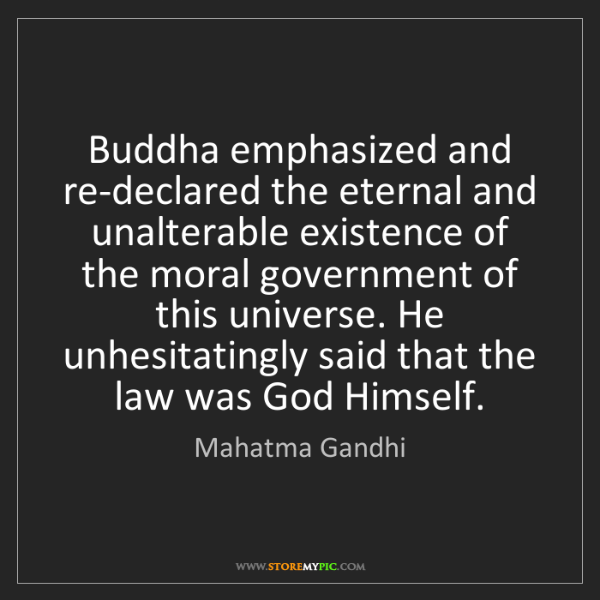 Mahatma Gandhi: Buddha emphasized and re-declared the eternal and unalterable...