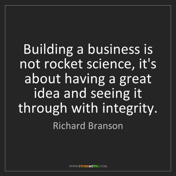 Richard Branson: Building a business is not rocket science, it's about...