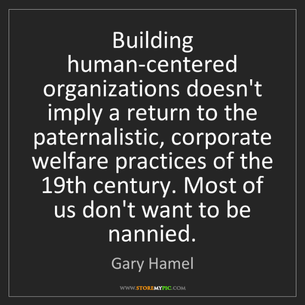 Gary Hamel: Building human-centered organizations doesn't imply a...