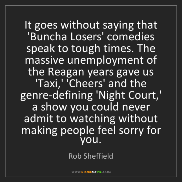 Rob Sheffield: It goes without saying that 'Buncha Losers' comedies...