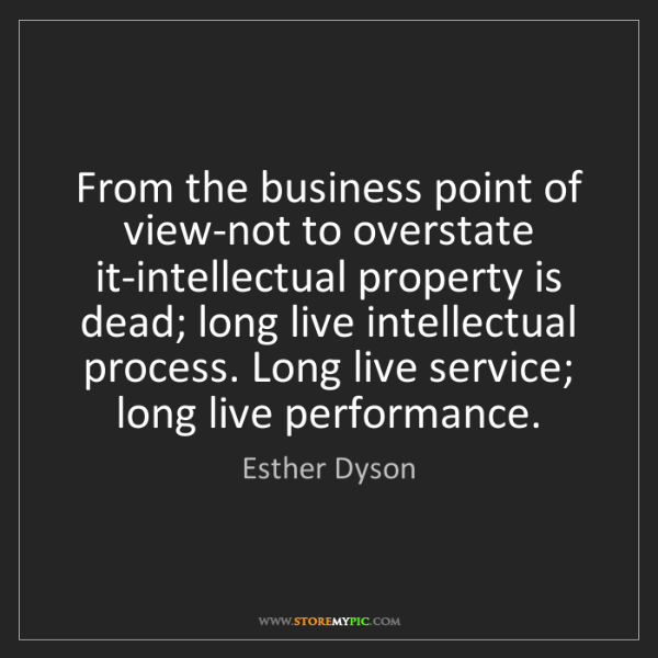 Esther Dyson: From the business point of view-not to overstate it-intellectual...