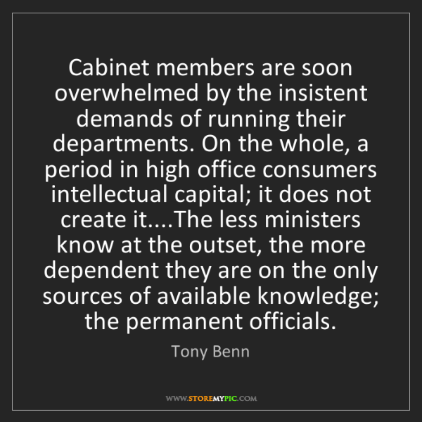 Tony Benn: Cabinet members are soon overwhelmed by the insistent...