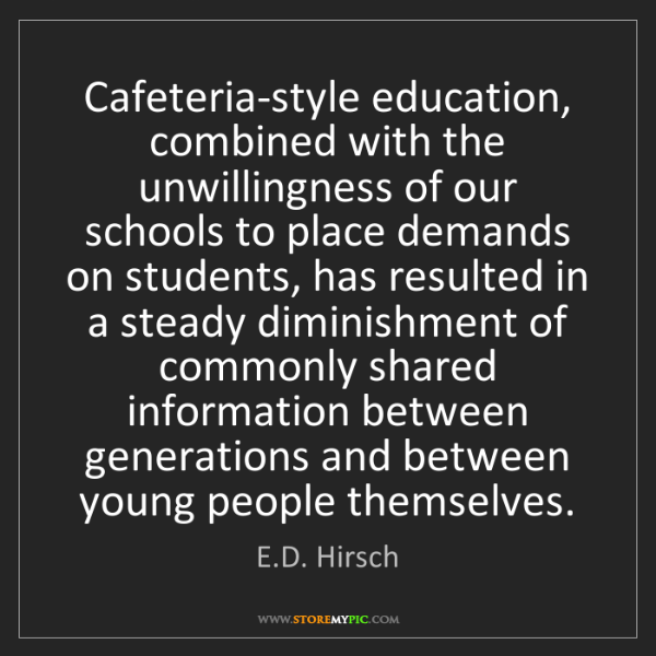 E.D. Hirsch: Cafeteria-style education, combined with the unwillingness...