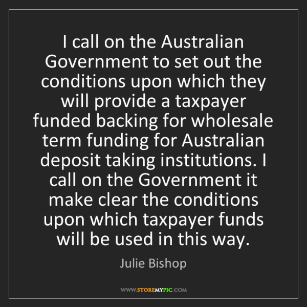Julie Bishop: I call on the Australian Government to set out the conditions...