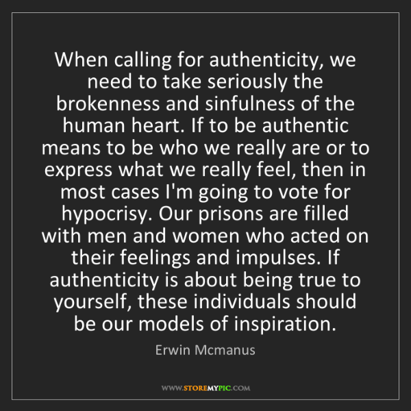 Erwin Mcmanus: When calling for authenticity, we need to take seriously...
