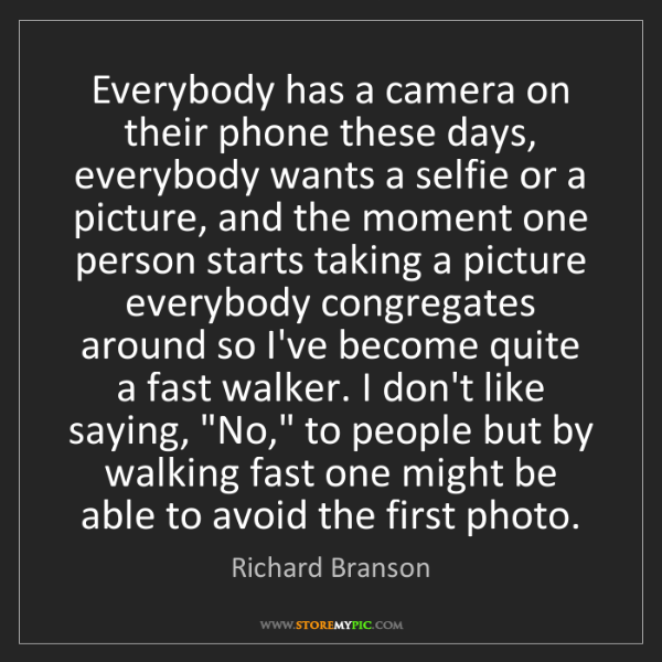 Richard Branson: Everybody has a camera on their phone these days, everybody...