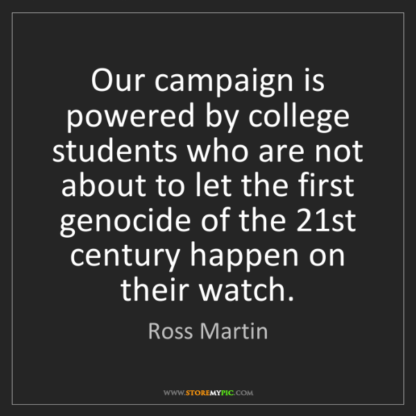 Ross Martin: Our campaign is powered by college students who are not...