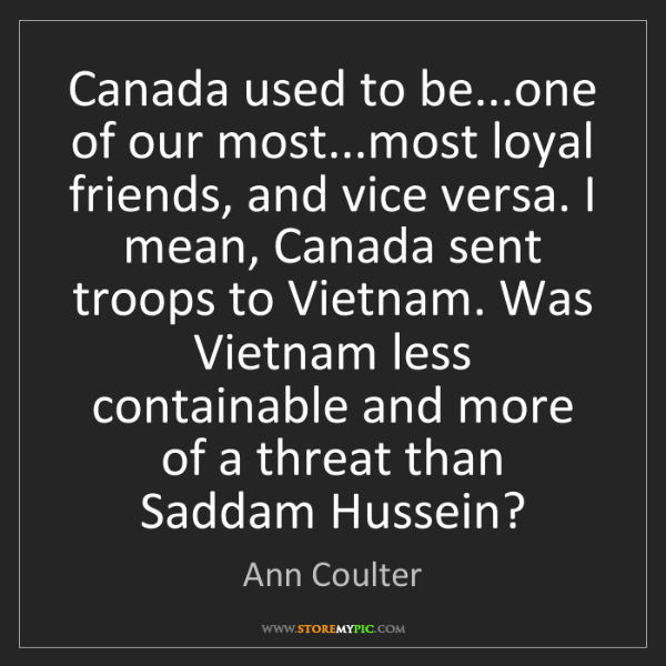 Ann Coulter: Canada used to be...one of our most...most loyal friends,...