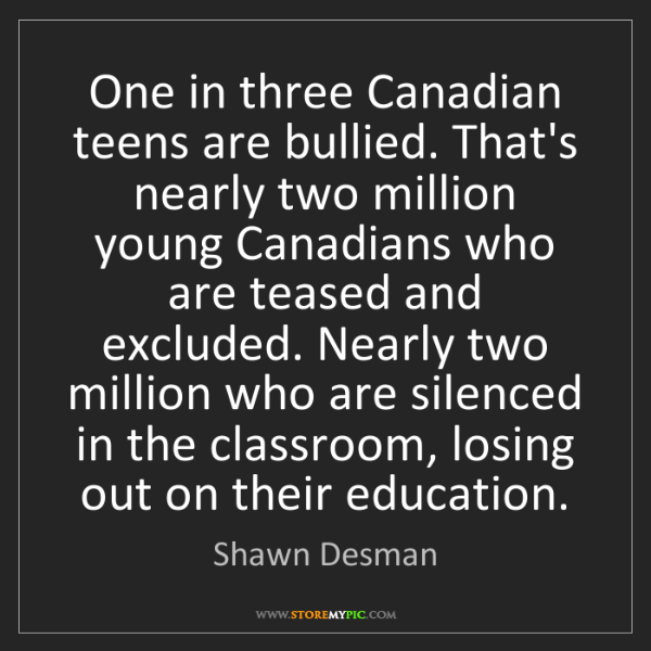 Shawn Desman: One in three Canadian teens are bullied. That's nearly...