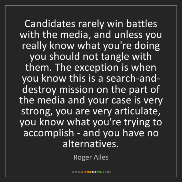 Roger Ailes: Candidates rarely win battles with the media, and unless...