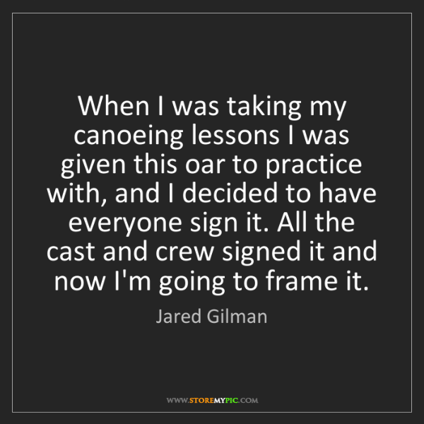 Jared Gilman: When I was taking my canoeing lessons I was given this...