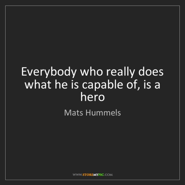 Mats Hummels: Everybody who really does what he is capable of, is a...