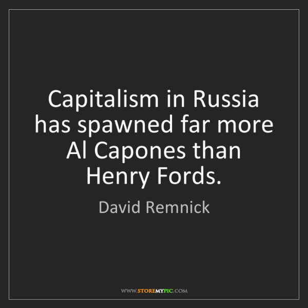 David Remnick: Capitalism in Russia has spawned far more Al Capones...