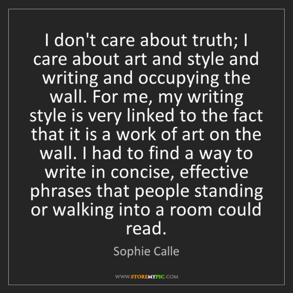 Sophie Calle: I don't care about truth; I care about art and style...